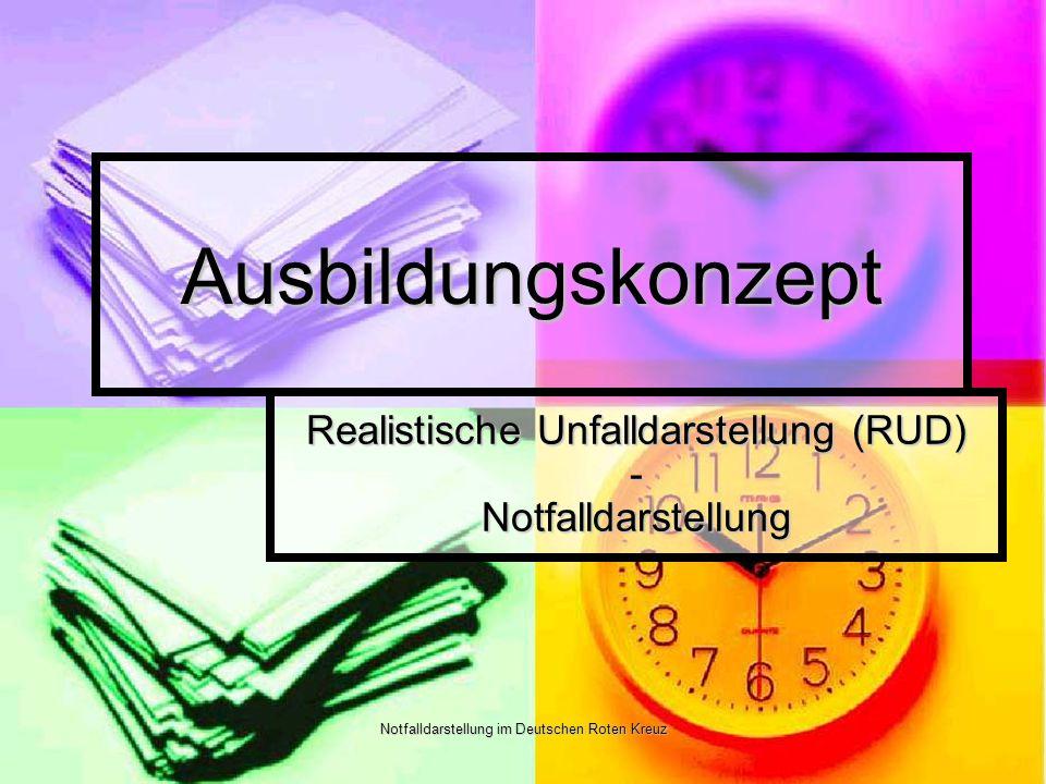 Notfalldarstellung im Deutschen Roten Kreuz Ausbildungskonzept Realistische Unfalldarstellung (RUD) - Notfalldarstellung
