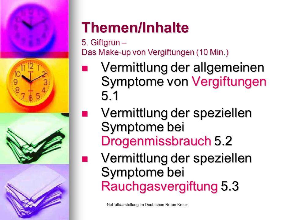 Notfalldarstellung im Deutschen Roten Kreuz Themen/Inhalte Vermittlung der allgemeinen Symptome von Vergiftungen 5.1 Vermittlung der allgemeinen Symptome von Vergiftungen 5.1 Vermittlung der speziellen Symptome bei Drogenmissbrauch 5.2 Vermittlung der speziellen Symptome bei Drogenmissbrauch 5.2 Vermittlung der speziellen Symptome bei Rauchgasvergiftung 5.3 Vermittlung der speziellen Symptome bei Rauchgasvergiftung 5.3 5.
