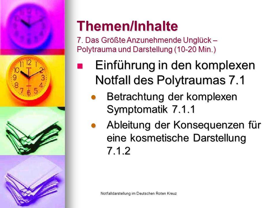 Notfalldarstellung im Deutschen Roten Kreuz Themen/Inhalte Einführung in den komplexen Notfall des Polytraumas 7.1 Einführung in den komplexen Notfall des Polytraumas 7.1 Betrachtung der komplexen Symptomatik 7.1.1 Betrachtung der komplexen Symptomatik 7.1.1 Ableitung der Konsequenzen für eine kosmetische Darstellung 7.1.2 Ableitung der Konsequenzen für eine kosmetische Darstellung 7.1.2 7.