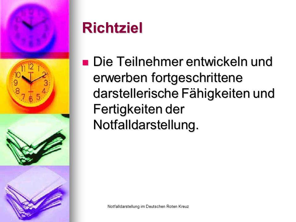 Notfalldarstellung im Deutschen Roten Kreuz Richtziel Die Teilnehmer entwickeln und erwerben fortgeschrittene darstellerische Fähigkeiten und Fertigkeiten der Notfalldarstellung.