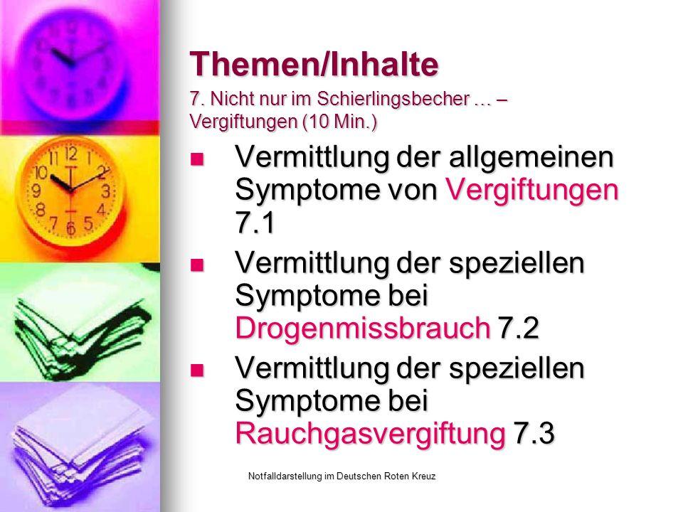 Notfalldarstellung im Deutschen Roten Kreuz Themen/Inhalte Vermittlung der allgemeinen Symptome von Vergiftungen 7.1 Vermittlung der allgemeinen Symptome von Vergiftungen 7.1 Vermittlung der speziellen Symptome bei Drogenmissbrauch 7.2 Vermittlung der speziellen Symptome bei Drogenmissbrauch 7.2 Vermittlung der speziellen Symptome bei Rauchgasvergiftung 7.3 Vermittlung der speziellen Symptome bei Rauchgasvergiftung 7.3 7.