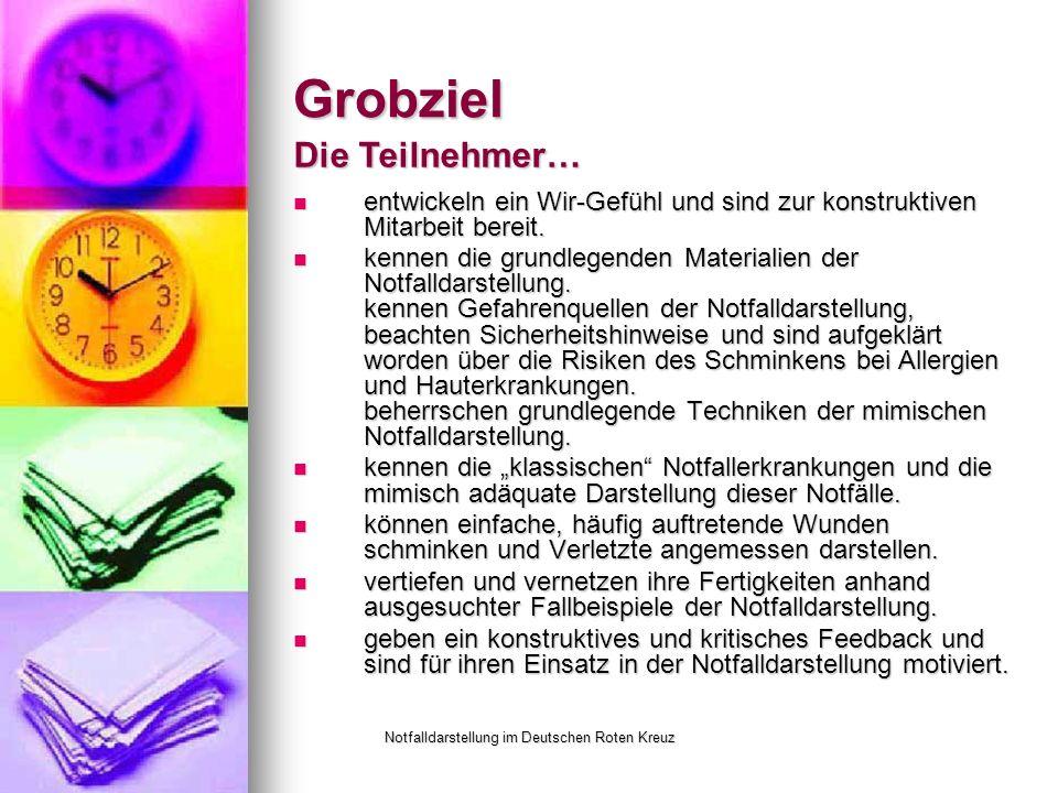 Notfalldarstellung im Deutschen Roten Kreuz Grobziel entwickeln ein Wir-Gefühl und sind zur konstruktiven Mitarbeit bereit.