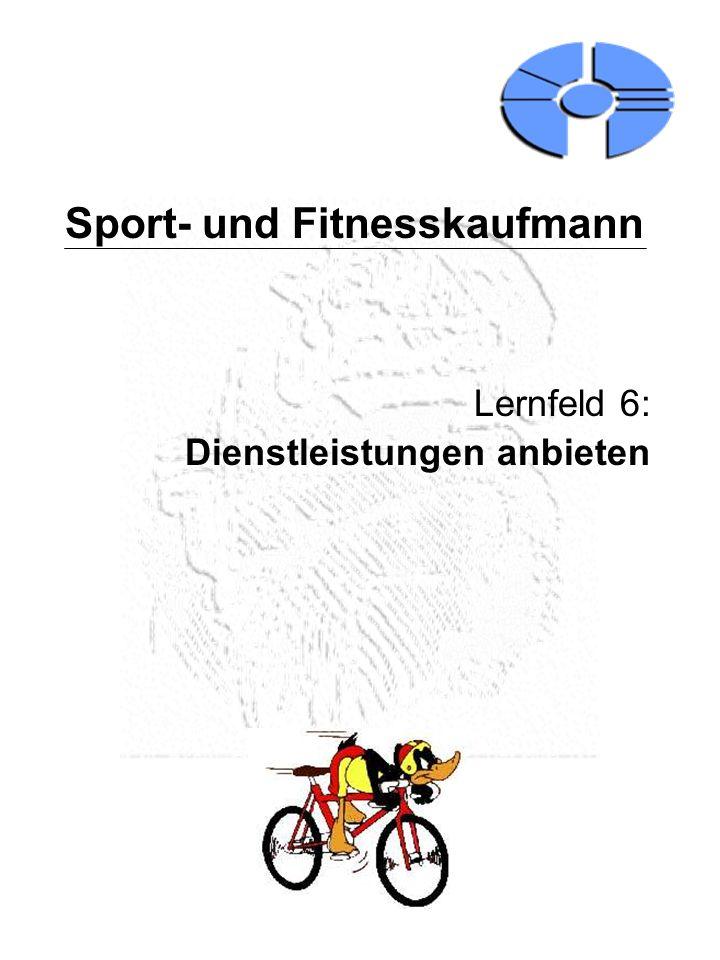 Sport- und Fitnesskaufmann Lernfeld 6: Dienstleistungen anbieten