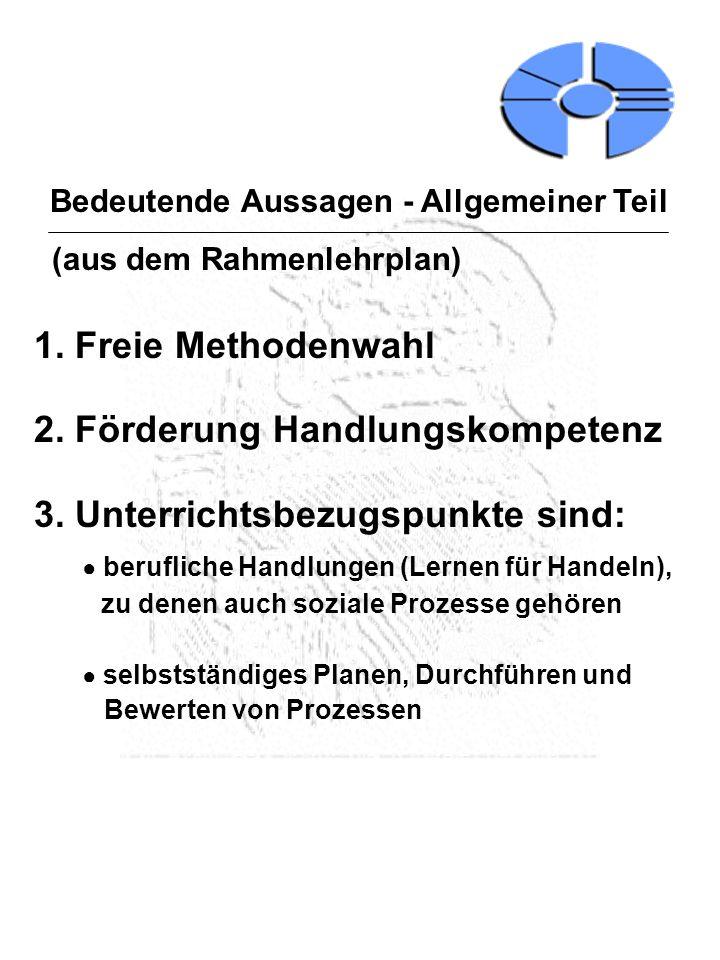 Bedeutende Aussagen - Allgemeiner Teil (aus dem Rahmenlehrplan) 1. Freie Methodenwahl 2. Förderung Handlungskompetenz 3. Unterrichtsbezugspunkte sind: