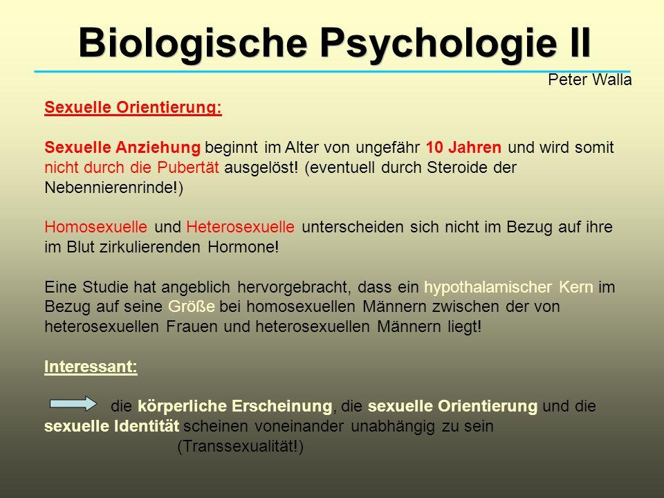 Biologische Psychologie II Peter Walla Sexuelle Orientierung: Sexuelle Anziehung beginnt im Alter von ungefähr 10 Jahren und wird somit nicht durch die Pubertät ausgelöst.