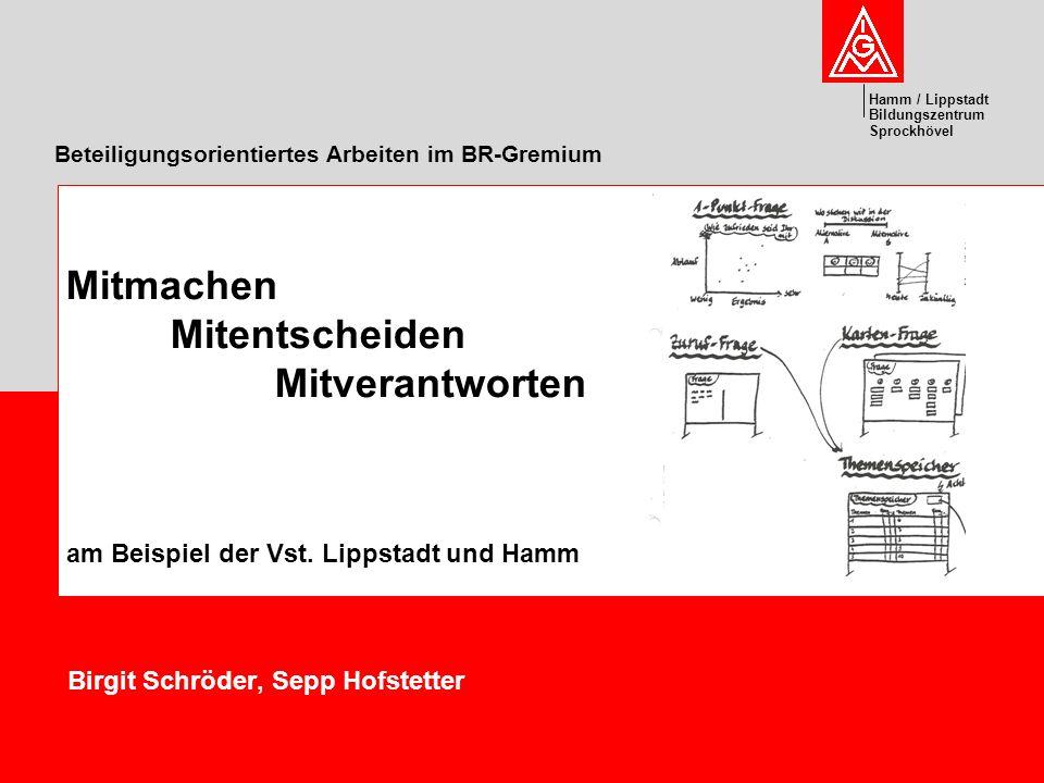 Hamm / Lippstadt Bildungszentrum Sprockhövel Beteiligungsorientiertes Arbeiten im BR-Gremium Birgit Schröder, Sepp Hofstetter Mitmachen Mitentscheiden