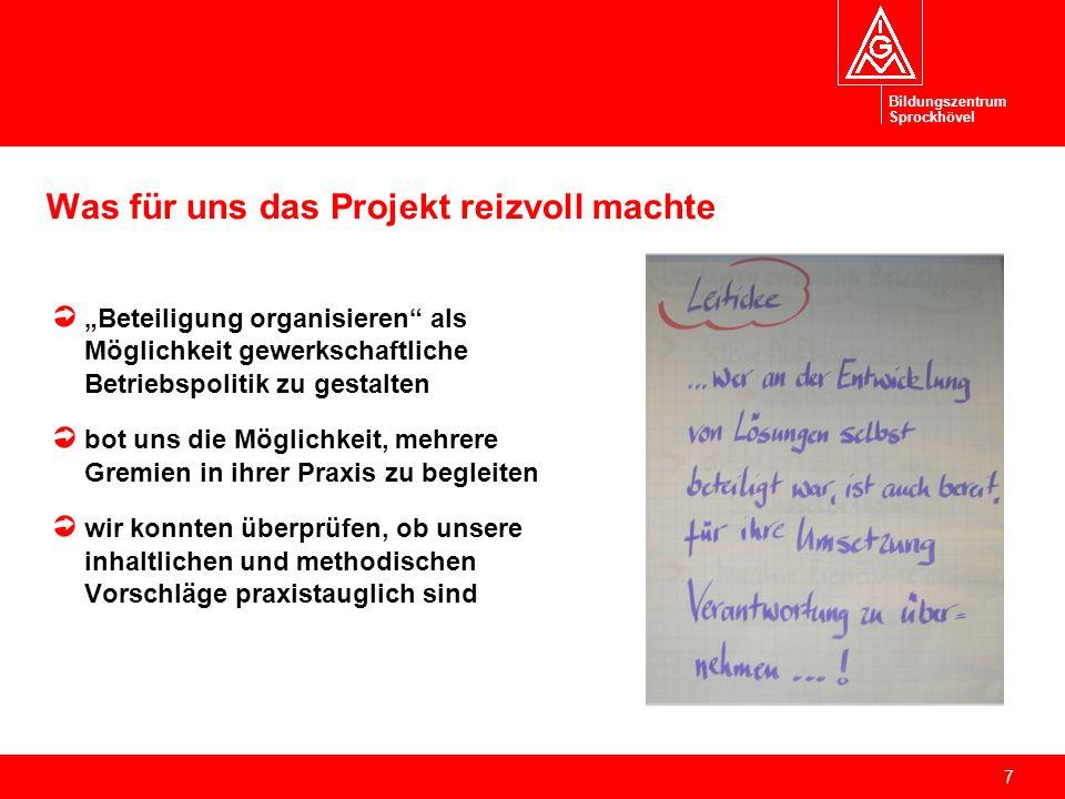 7 Was für uns das Projekt reizvoll machte Beteiligung organisieren als Möglichkeit gewerkschaftliche Betriebspolitik zu gestalten bot uns die Möglichk