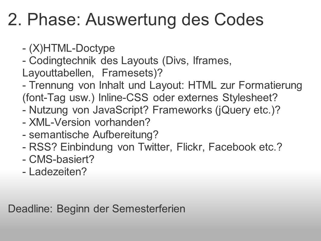 2. Phase: Auswertung des Codes - (X)HTML-Doctype - Codingtechnik des Layouts (Divs, Iframes, Layouttabellen, Framesets)? - Trennung von Inhalt und Lay