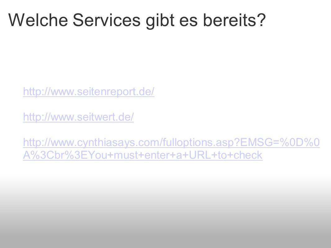 Welche Services gibt es bereits? http://www.seitenreport.de/ http://www.seitwert.de/ http://www.cynthiasays.com/fulloptions.asp?EMSG=%0D%0 A%3Cbr%3EYo