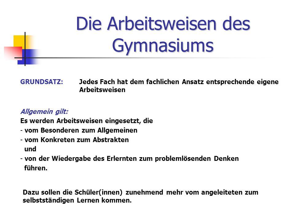 Die Arbeitsweisen des Gymnasiums GRUNDSATZ:Jedes Fach hat dem fachlichen Ansatz entsprechende eigene Arbeitsweisen Allgemein gilt: Es werden Arbeitswe