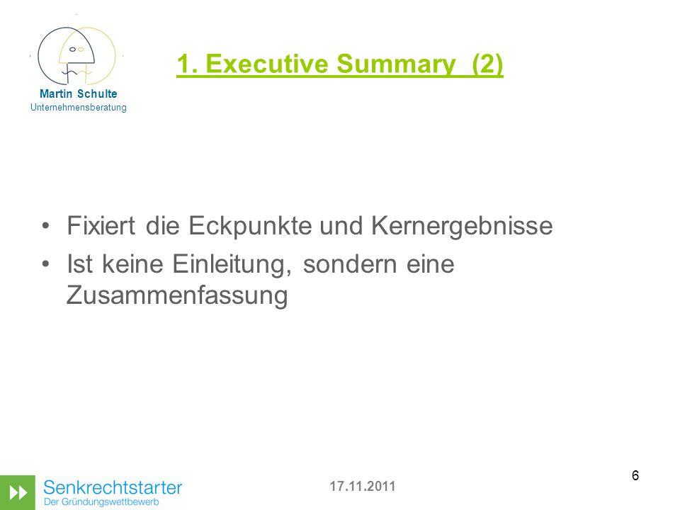 6 1. Executive Summary (2) Fixiert die Eckpunkte und Kernergebnisse Ist keine Einleitung, sondern eine Zusammenfassung 17.11.2011 Martin Schulte Unter