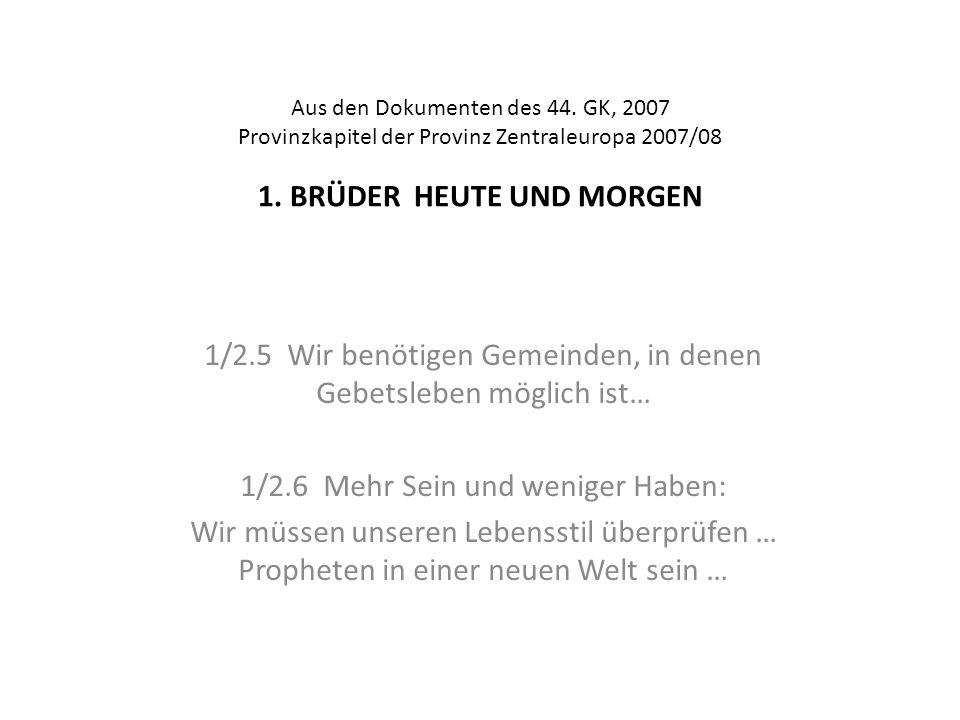 Aus den Dokumenten des 44. GK, 2007 Provinzkapitel der Provinz Zentraleuropa 2007/08 1. BRÜDER HEUTE UND MORGEN 1/2.5 Wir benötigen Gemeinden, in dene