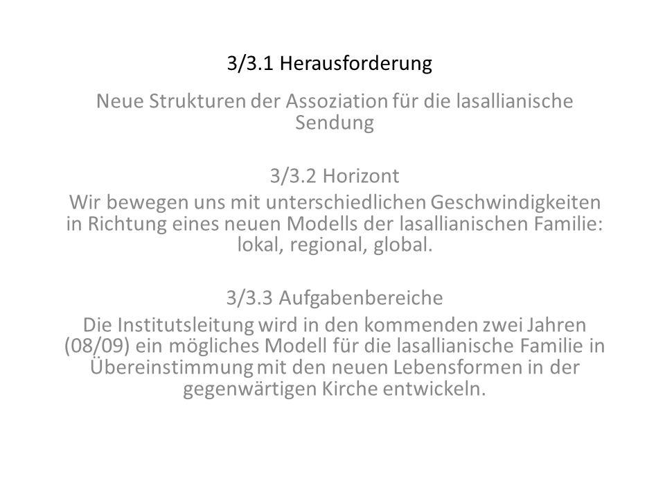 3/3.1 Herausforderung Neue Strukturen der Assoziation für die lasallianische Sendung 3/3.2 Horizont Wir bewegen uns mit unterschiedlichen Geschwindigkeiten in Richtung eines neuen Modells der lasallianischen Familie: lokal, regional, global.