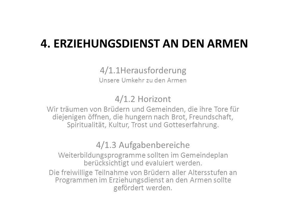 4. ERZIEHUNGSDIENST AN DEN ARMEN 4/1.1Herausforderung Unsere Umkehr zu den Armen 4/1.2 Horizont Wir träumen von Brüdern und Gemeinden, die ihre Tore f