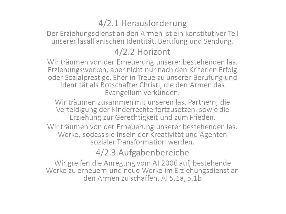 4/2.1 Herausforderung Der Erziehungsdienst an den Armen ist ein konstitutiver Teil unserer lasallianischen Identität, Berufung und Sendung. 4/2.2 Hori