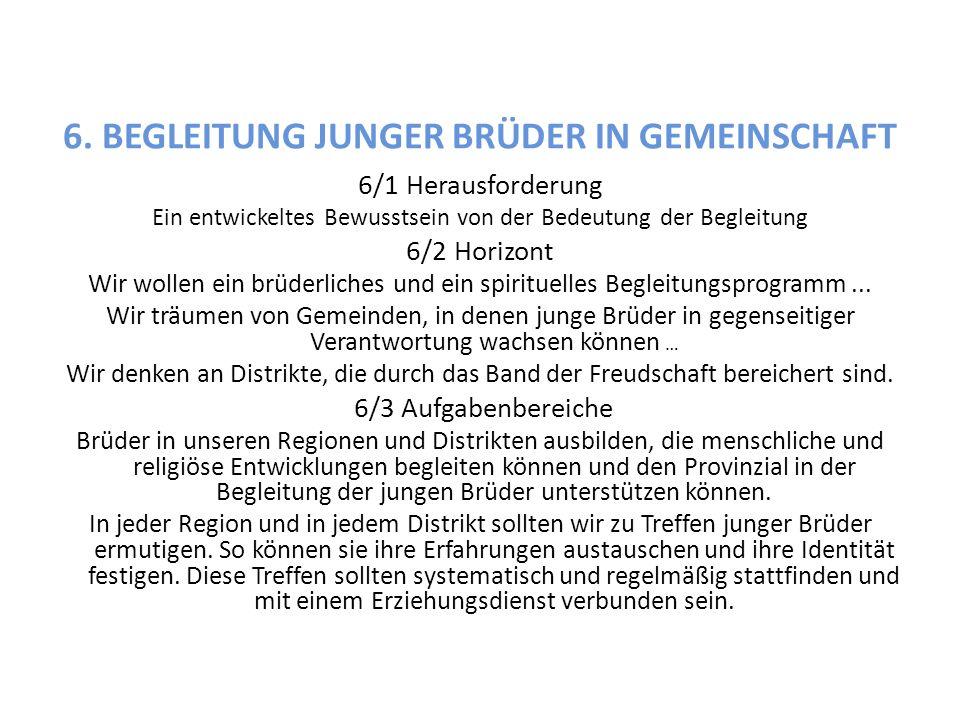 6. BEGLEITUNG JUNGER BRÜDER IN GEMEINSCHAFT 6/1 Herausforderung Ein entwickeltes Bewusstsein von der Bedeutung der Begleitung 6/2 Horizont Wir wollen