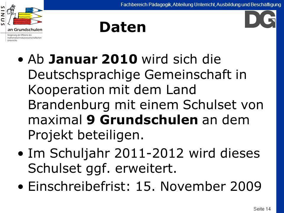 Seite 14 Fachbereich Pädagogik, Abteilung Unterricht, Ausbildung und Beschäftigung Daten Ab Januar 2010 wird sich die Deutschsprachige Gemeinschaft in
