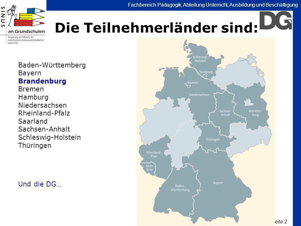 Seite 2 Fachbereich Pädagogik, Abteilung Unterricht, Ausbildung und Beschäftigung Die Teilnehmerländer sind: Baden-Württemberg Bayern Brandenburg Brem
