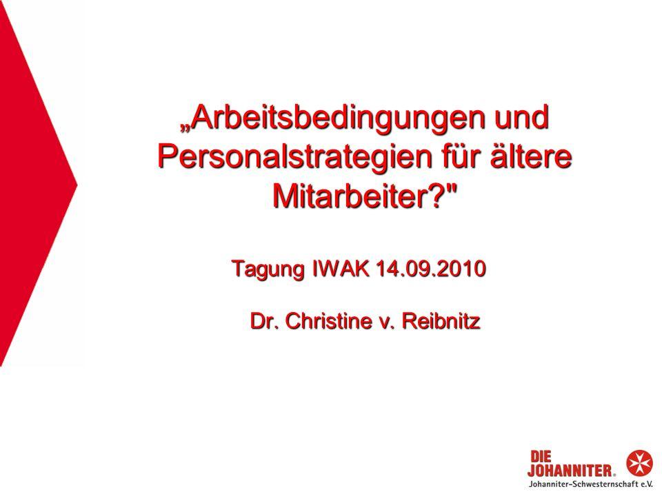Arbeitsbedingungen und Personalstrategien für ältere Mitarbeiter? Tagung IWAK 14.09.2010 Dr.