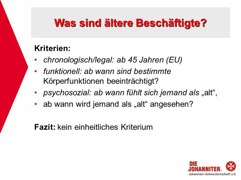 Was sind ältere Beschäftigte? Kriterien: chronologisch/legal: ab 45 Jahren (EU) funktionell: ab wann sind bestimmte Körperfunktionen beeinträchtigt? p