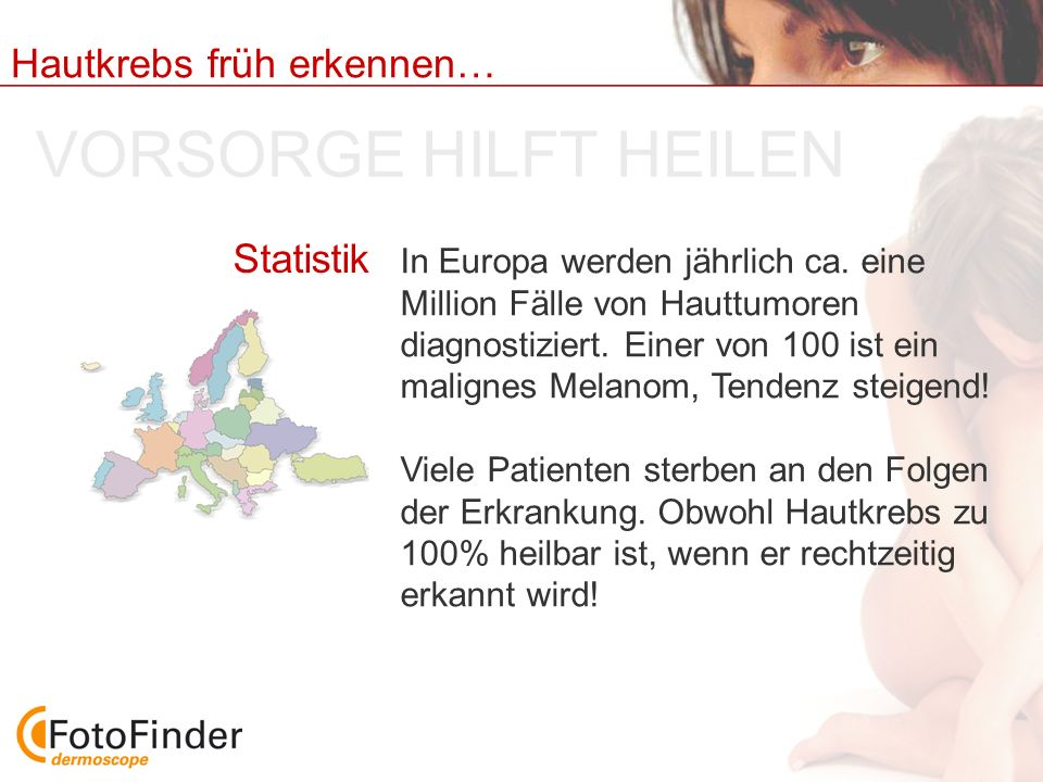 Hautkrebs früh erkennen… In Europa werden jährlich ca. eine Million Fälle von Hauttumoren diagnostiziert. Einer von 100 ist ein malignes Melanom, Tend