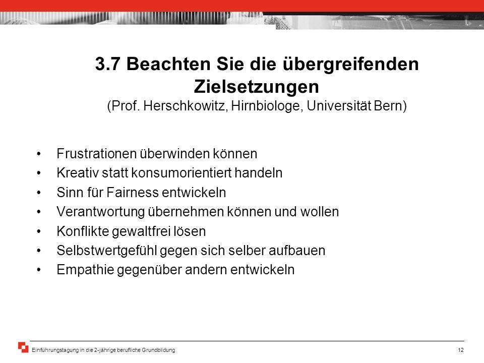 Einführungstagung in die 2-jährige berufliche Grundbildung12 3.7 Beachten Sie die übergreifenden Zielsetzungen (Prof. Herschkowitz, Hirnbiologe, Unive