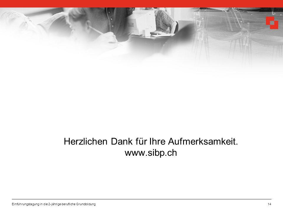 Einführungstagung in die 2-jährige berufliche Grundbildung14 Herzlichen Dank für Ihre Aufmerksamkeit. www.sibp.ch