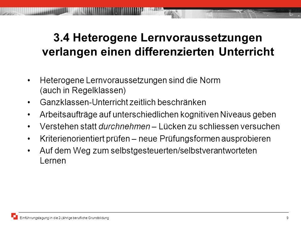 Einführungstagung in die 2-jährige berufliche Grundbildung9 3.4 Heterogene Lernvoraussetzungen verlangen einen differenzierten Unterricht Heterogene L