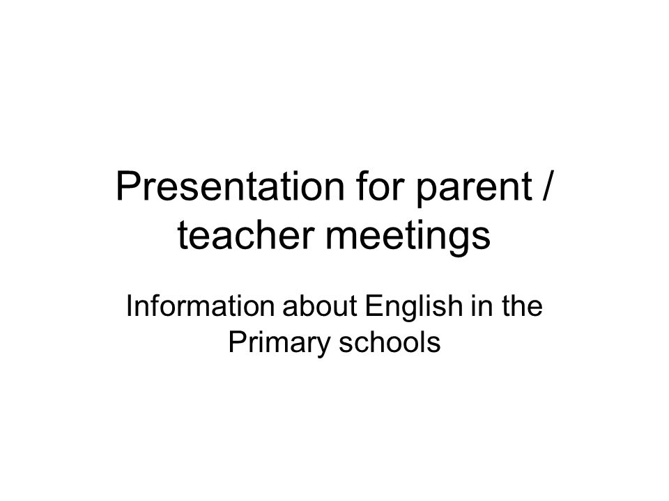 Presentation for parent / teacher meetings Information about English in the Primary schools