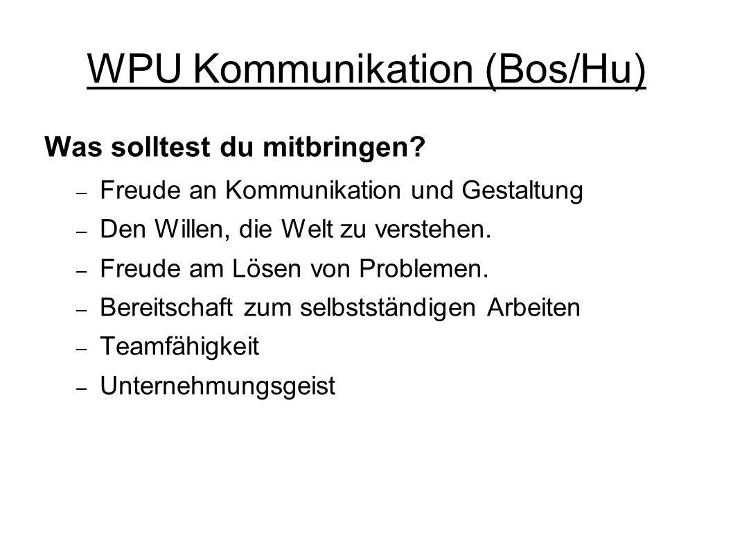 WPU Kommunikation (Bos/Hu) Was solltest du mitbringen? – Freude an Kommunikation und Gestaltung – Den Willen, die Welt zu verstehen. – Freude am Lösen
