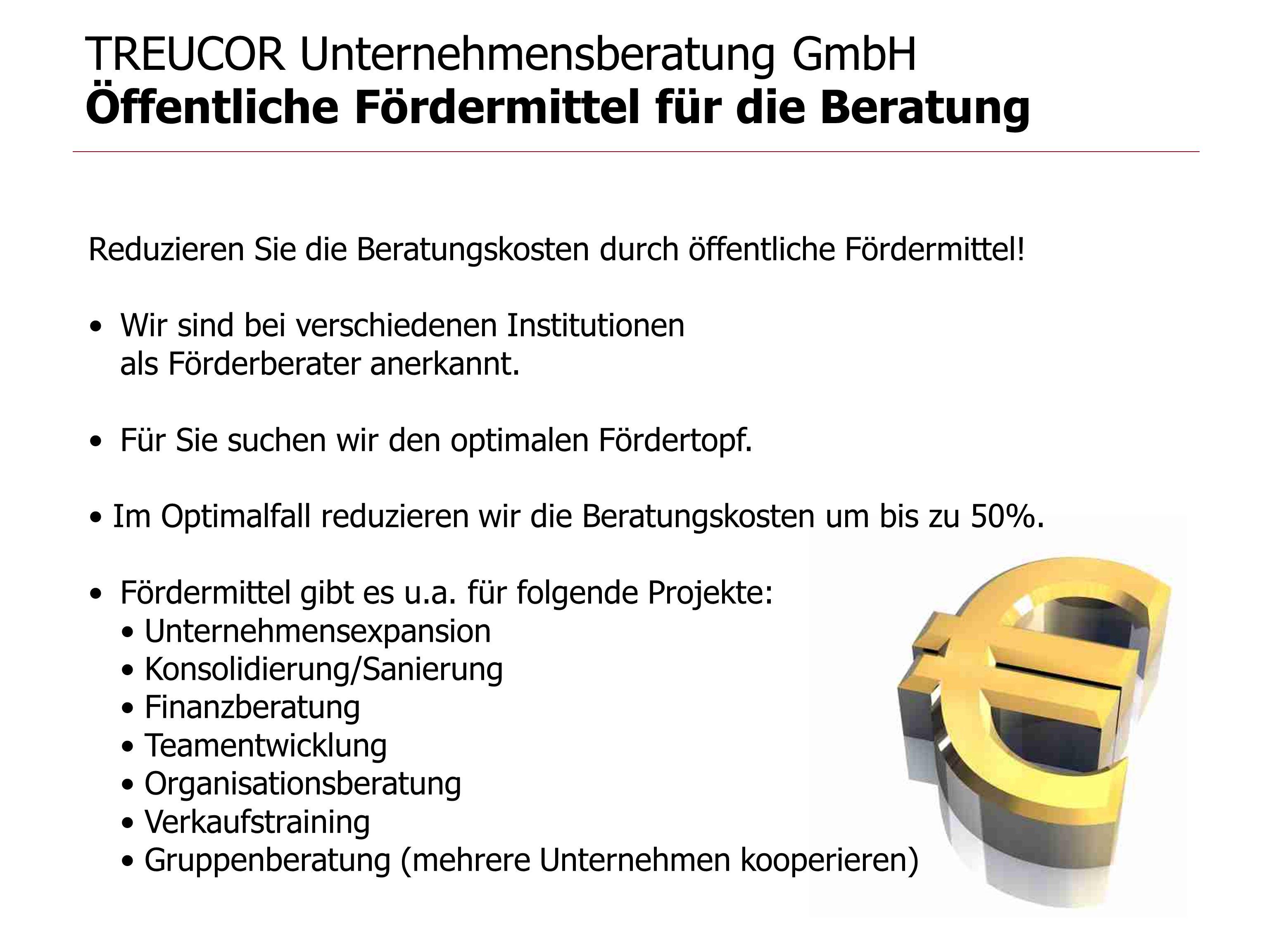 TREUCOR Unternehmensberatung GmbH Öffentliche Fördermittel für die Beratung Reduzieren Sie die Beratungskosten durch öffentliche Fördermittel! Wir sin