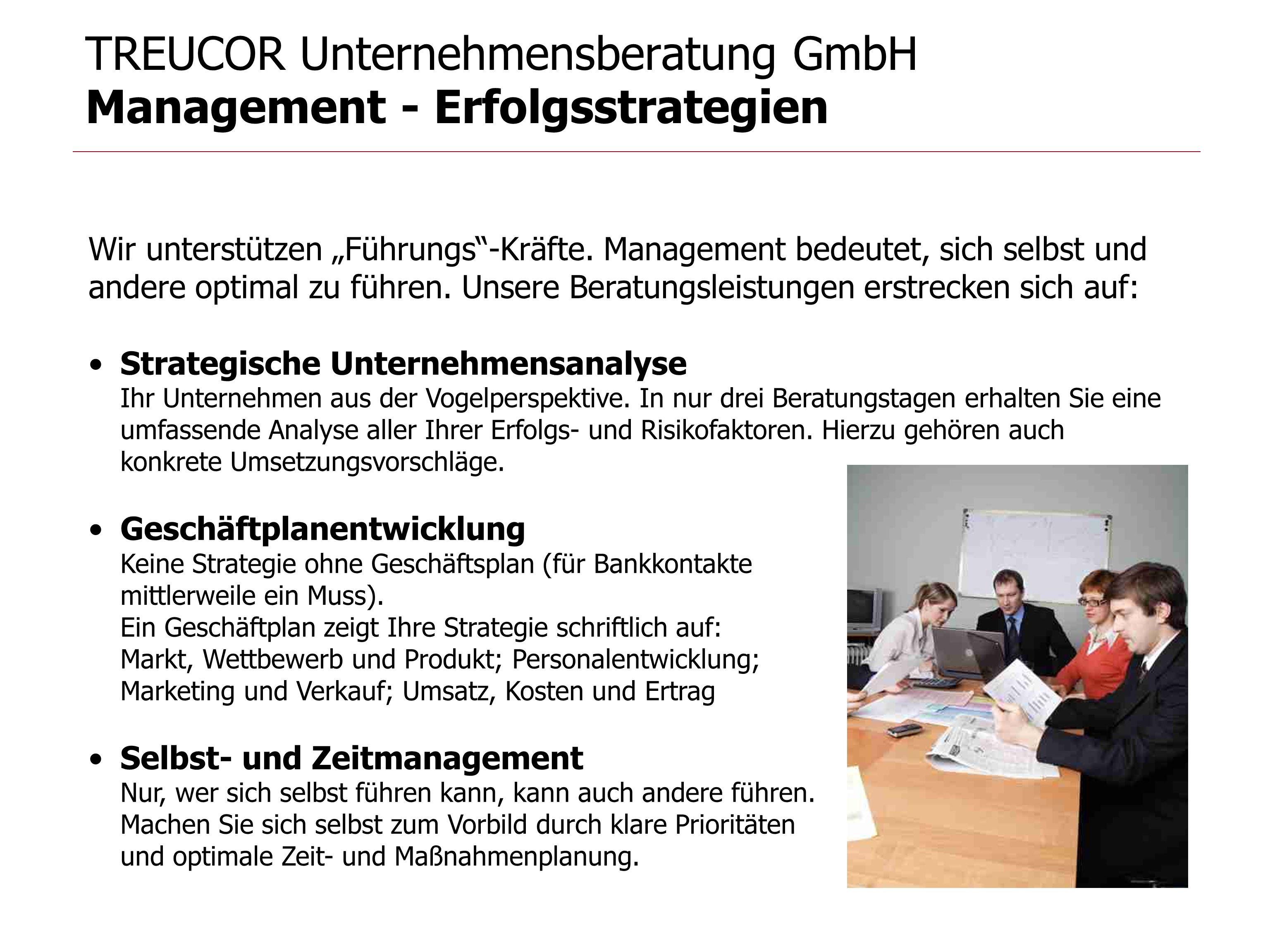 TREUCOR Unternehmensberatung GmbH Management - Erfolgsstrategien Wir unterstützen Führungs-Kräfte. Management bedeutet, sich selbst und andere optimal