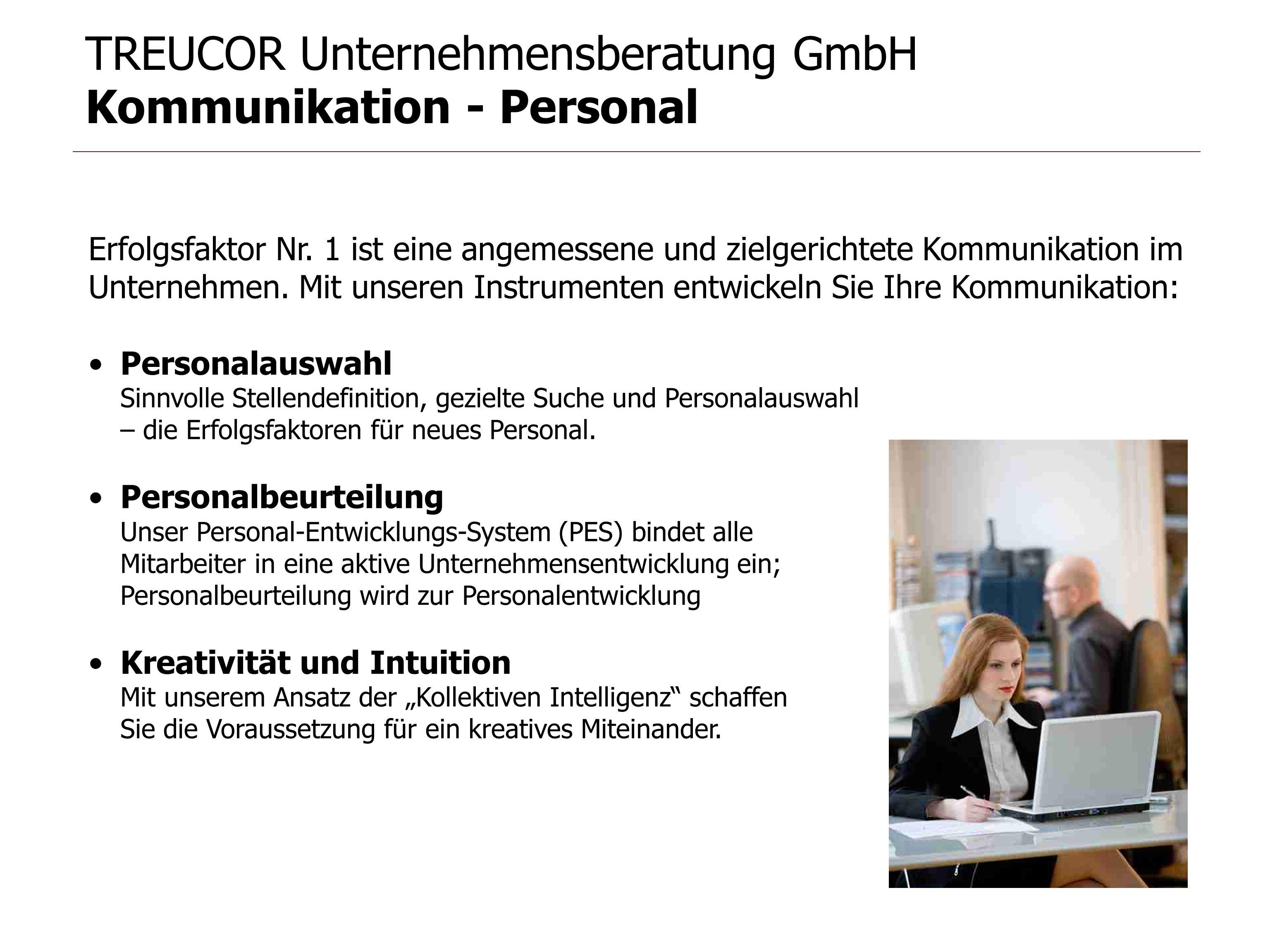 TREUCOR Unternehmensberatung GmbH Kommunikation - Personal Erfolgsfaktor Nr. 1 ist eine angemessene und zielgerichtete Kommunikation im Unternehmen. M
