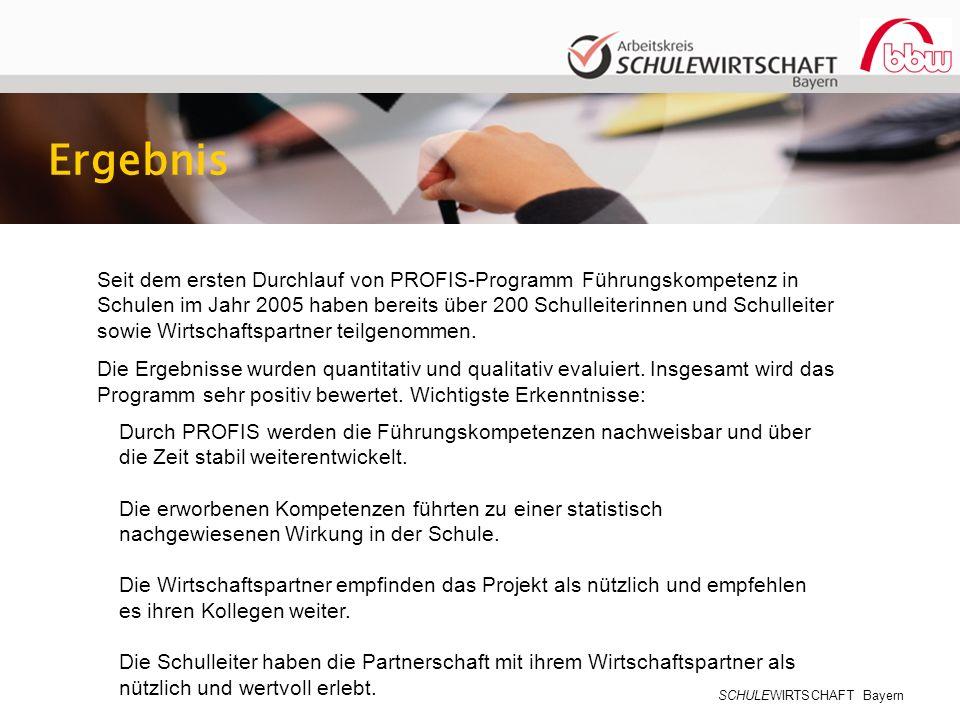 SCHULEWIRTSCHAFT Bayern Ergebnis Seit dem ersten Durchlauf von PROFIS-Programm Führungskompetenz in Schulen im Jahr 2005 haben bereits über 200 Schulleiterinnen und Schulleiter sowie Wirtschaftspartner teilgenommen.