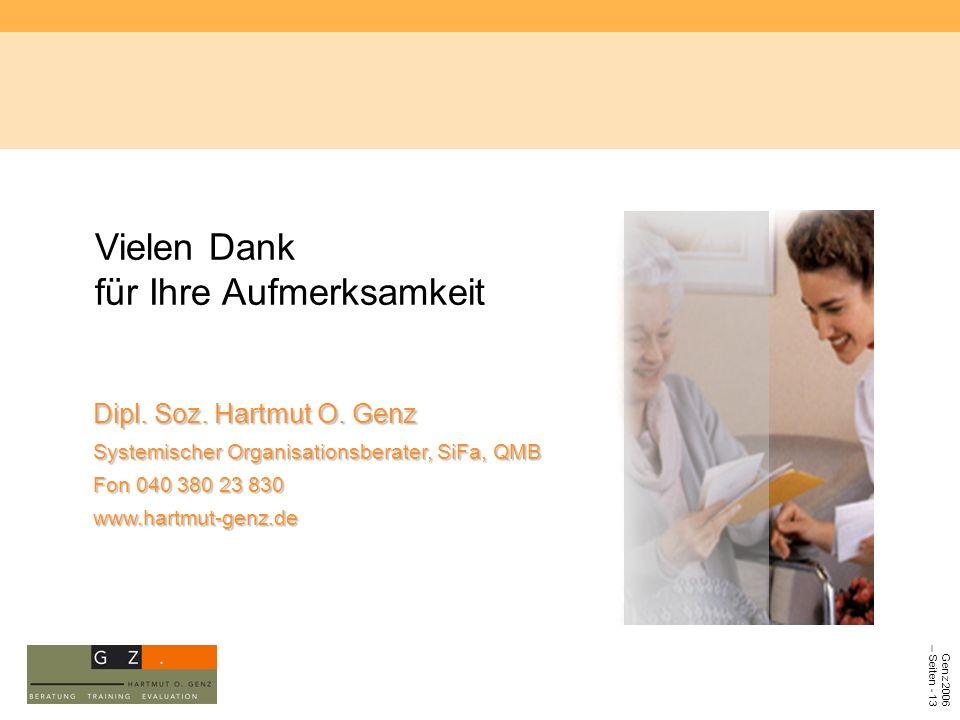 Genz 2006 – Seiten - 13 Dipl. Soz. Hartmut O. Genz Systemischer Organisationsberater, SiFa, QMB Fon 040 380 23 830 www.hartmut-genz.de Vielen Dank für