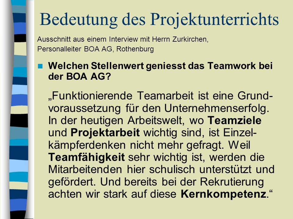 Bedeutung des Projektunterrichts Ausschnitt aus einem Interview mit Herrn Zurkirchen, Personalleiter BOA AG, Rothenburg Welchen Stellenwert geniesst d