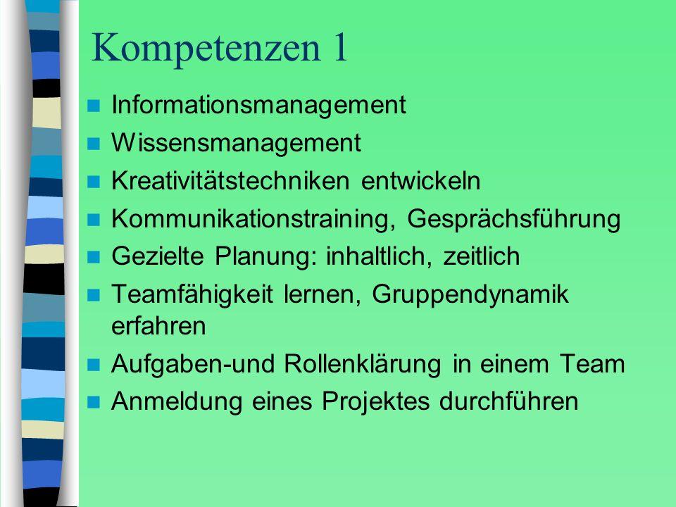 Kompetenzen 1 Informationsmanagement Wissensmanagement Kreativitätstechniken entwickeln Kommunikationstraining, Gesprächsführung Gezielte Planung: inh