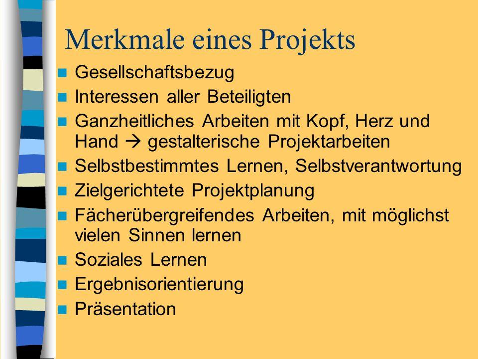 Merkmale eines Projekts Gesellschaftsbezug Interessen aller Beteiligten Ganzheitliches Arbeiten mit Kopf, Herz und Hand gestalterische Projektarbeiten