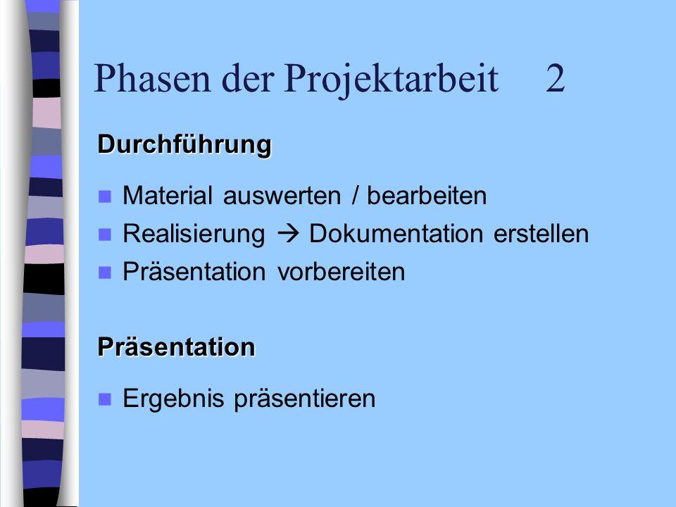 Phasen der Projektarbeit 2 Durchführung Material auswerten / bearbeiten Realisierung Dokumentation erstellen Präsentation vorbereitenPräsentation Erge