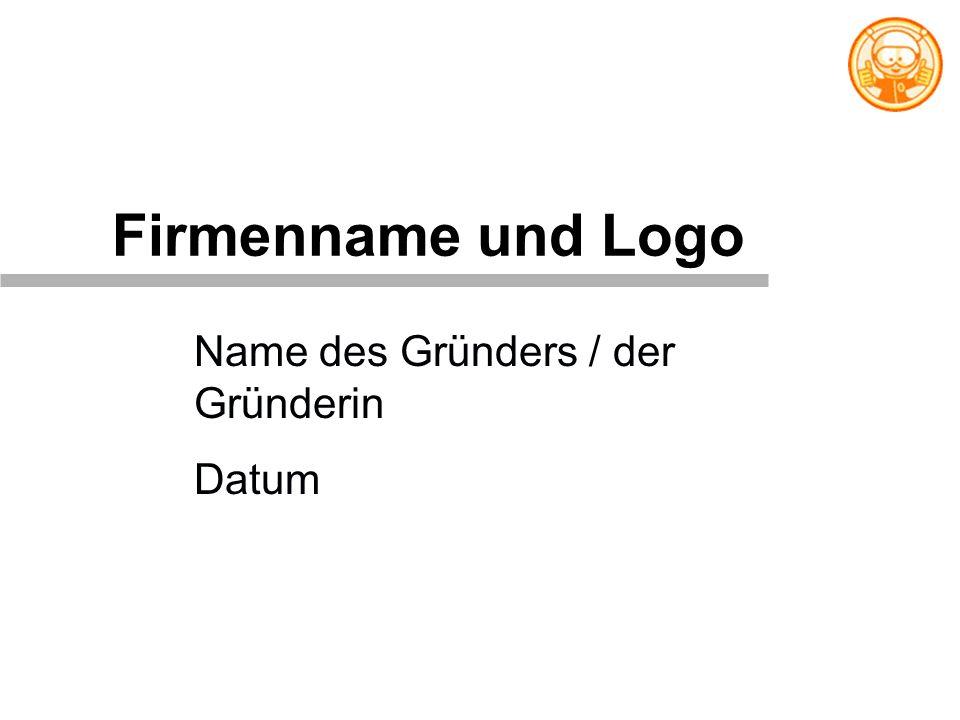 Name des Gründers / der Gründerin Datum Firmenname und Logo