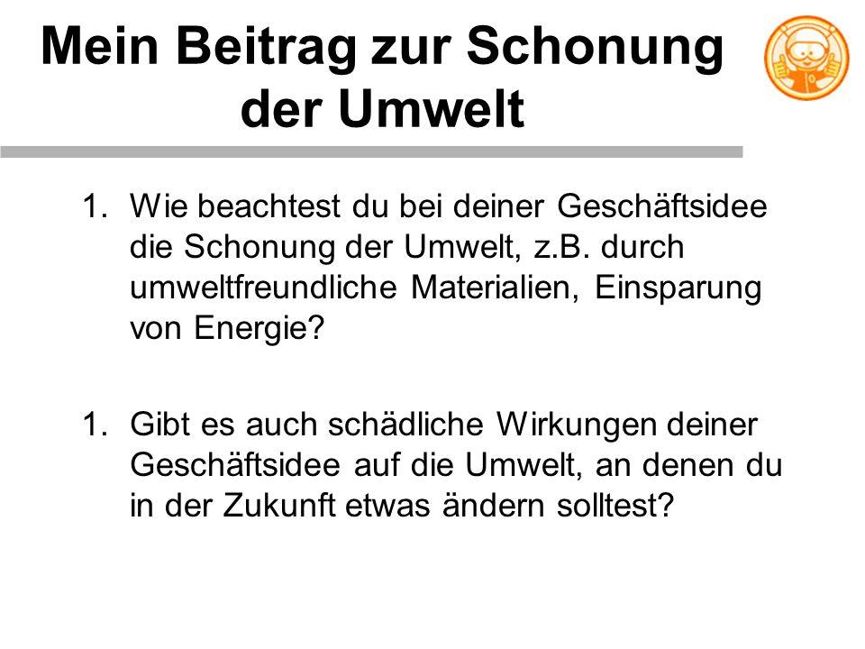 Mein Beitrag zur Schonung der Umwelt 1.Wie beachtest du bei deiner Geschäftsidee die Schonung der Umwelt, z.B. durch umweltfreundliche Materialien, Ei