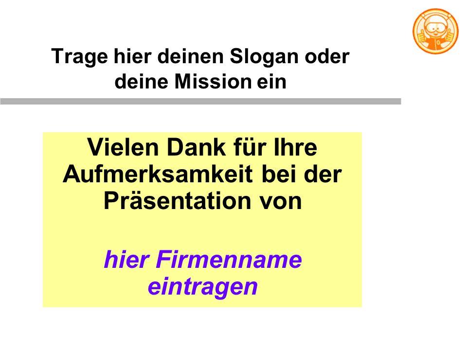 Trage hier deinen Slogan oder deine Mission ein Vielen Dank für Ihre Aufmerksamkeit bei der Präsentation von hier Firmenname eintragen