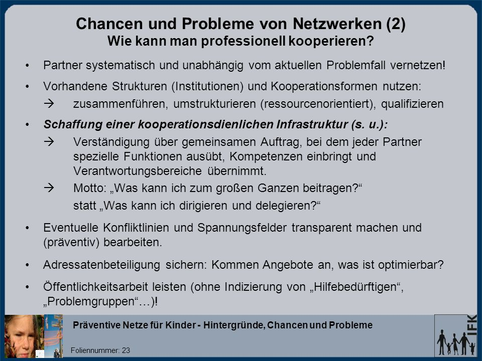 Präventive Netze für Kinder - Hintergründe, Chancen und Probleme Foliennummer: 23 Chancen und Probleme von Netzwerken (2) Wie kann man professionell kooperieren.