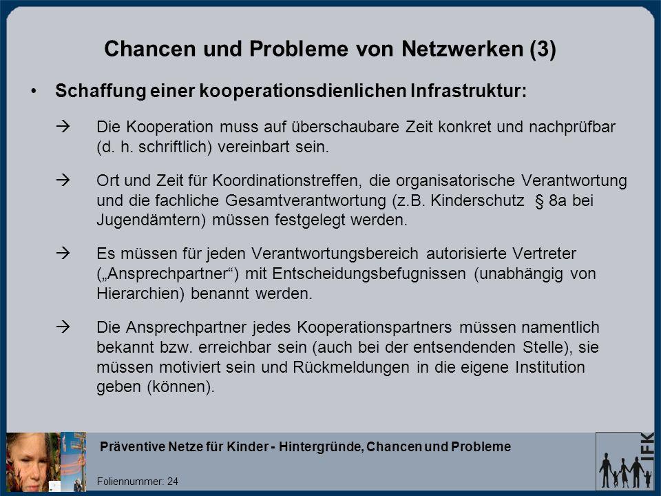 Präventive Netze für Kinder - Hintergründe, Chancen und Probleme Foliennummer: 24 Chancen und Probleme von Netzwerken (3) Schaffung einer kooperationsdienlichen Infrastruktur: Die Kooperation muss auf überschaubare Zeit konkret und nachprüfbar (d.