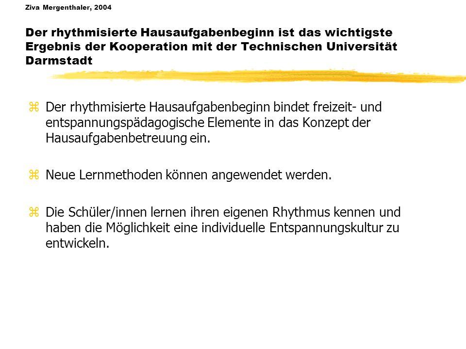 Ziva Mergenthaler, 2004 Der rhythmisierte Hausaufgabenbeginn ist das wichtigste Ergebnis der Kooperation mit der Technischen Universität Darmstadt zDer rhythmisierte Hausaufgabenbeginn bindet freizeit- und entspannungspädagogische Elemente in das Konzept der Hausaufgabenbetreuung ein.