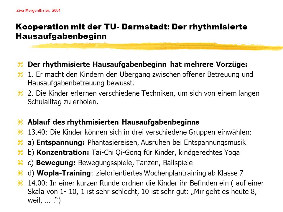 Ziva Mergenthaler, 2004 Kooperation mit der TU- Darmstadt: Der rhythmisierte Hausaufgabenbeginn zDer rhythmisierte Hausaufgabenbeginn hat mehrere Vorz