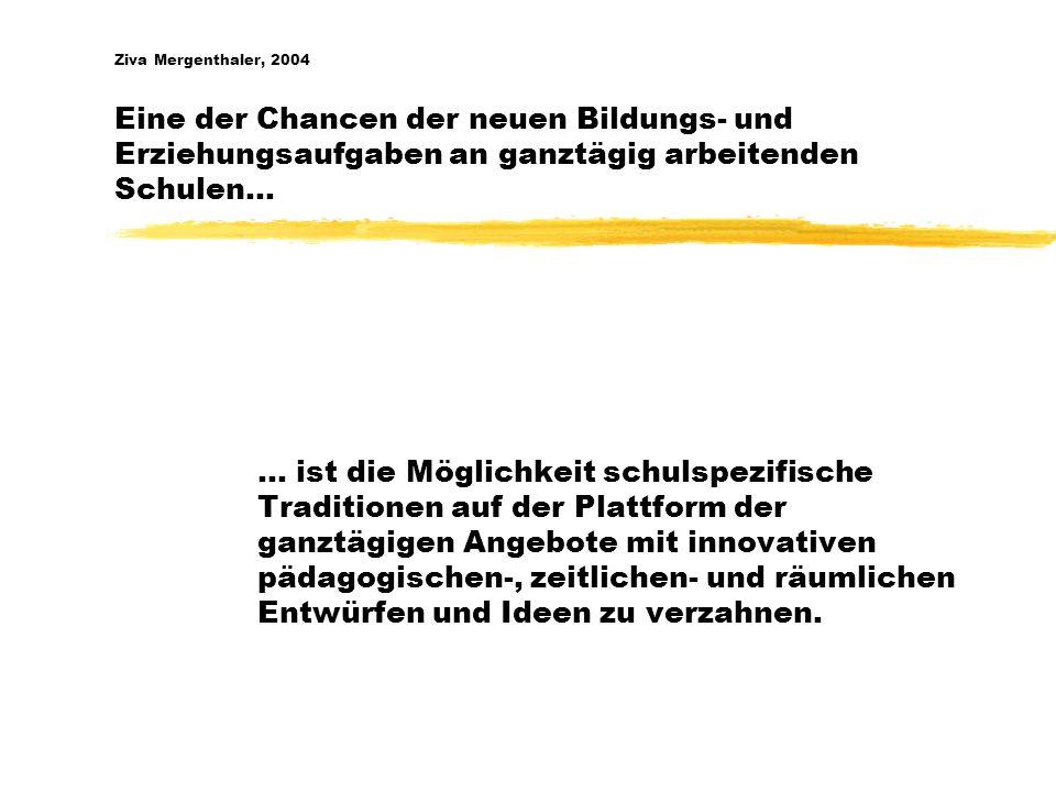 Ziva Mergenthaler, 2004 Eine der Chancen der neuen Bildungs- und Erziehungsaufgaben an ganztägig arbeitenden Schulen… … ist die Möglichkeit schulspezi