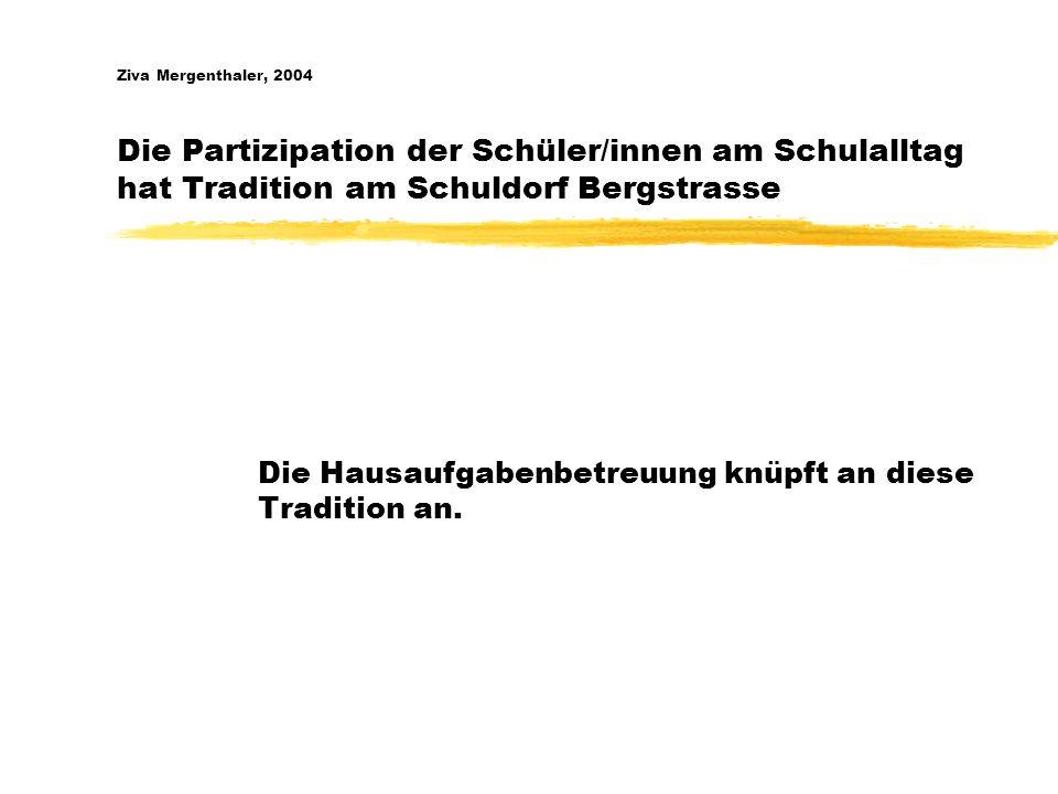 Ziva Mergenthaler, 2004 Die Partizipation der Schüler/innen am Schulalltag hat Tradition am Schuldorf Bergstrasse Die Hausaufgabenbetreuung knüpft an diese Tradition an.
