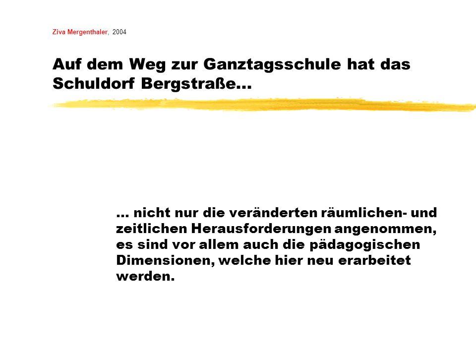Ziva Mergenthaler, 2004 Auf dem Weg zur Ganztagsschule hat das Schuldorf Bergstraße...... nicht nur die veränderten räumlichen- und zeitlichen Herausf