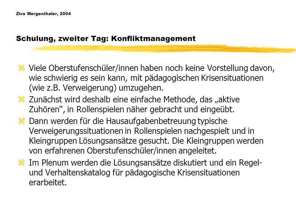 Ziva Mergenthaler, 2004 Schulung, zweiter Tag: Konfliktmanagement zViele Oberstufenschüler/innen haben noch keine Vorstellung davon, wie schwierig es sein kann, mit pädagogischen Krisensituationen (wie z.B.